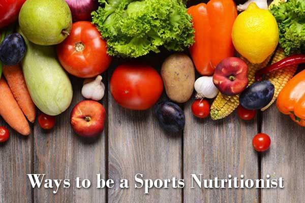 Ways to be a Sports Nutritionist